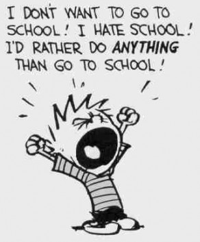 Calvin says: I don't want to go to school! I hate school! I'd rather do ANYTHING than go to school!