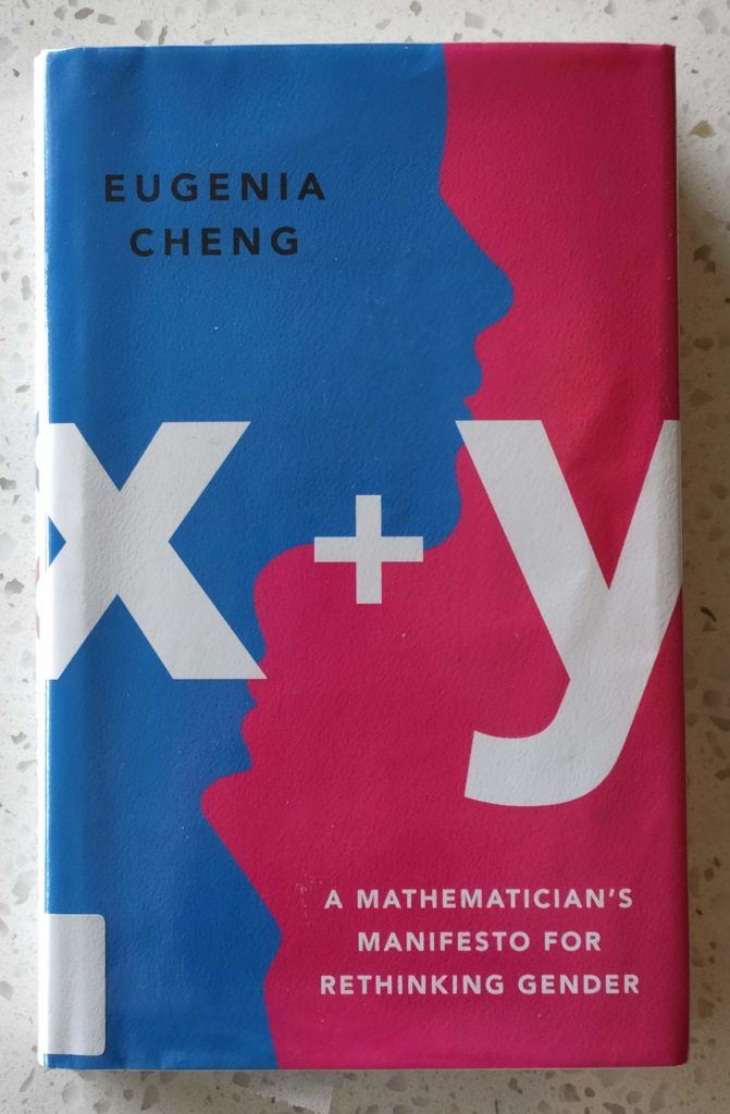 X + Y: A mathematician's manifesto for rethinking gender, by Eugenia Cheng