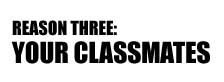 Reason three: Your Classmates